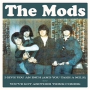 MODS (USA) - I GIVE YOU AN INCH/YOU'VE GOT ANOTHER THINK COMING