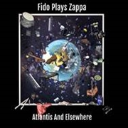 FIDO PLAYS ZAPPA - ATLANTIS & ELSEWHERE (2CD)