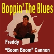 "CANNON, FREDDY ""BOOM BOOM"" - BOPPIN' THE BLUES"