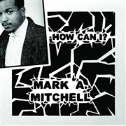 MITCHELL, MARK A. - HOW CAN I/ALL YOUR LOVE