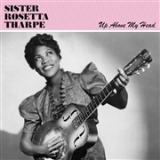THARPE, SISTER ROSETTA - UP ABOVE MY HEAD