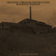 CREATION THROUGH DESTRUCTION & MAURIZIO BIANCHI - NULLIFICATION