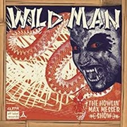 HOWLIN' MAX MESSER SHOW - WILD MEN/WHY I CRY