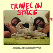 TRAVEL IN SPACE - DAS SCHLAGZEUG MEINER MUTTER