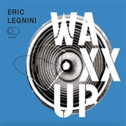 LEGNINI, ERIC - WAXX UP