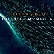WOLLO, ERIK - INFINITE MOMENTS