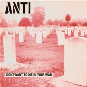 ANTI - I DON'T WANNA DIE IN YOUR WAR