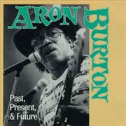 BURTON, ARON - PAST, PRESENT & FUTURE
