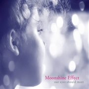 MOONSHINE EFFECT - OUR EYES SHOULD MEET