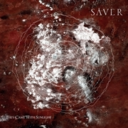 SAVER - THEY CAME WITH SUNLIGHT