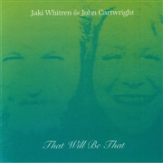 WHITREN, JAKI -& JOHN CARTWRIGHT- - THAT WILL BE THAT/THIS TIME