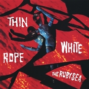 THIN WHITE ROPE - RUBY SEA