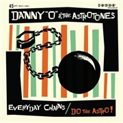 DANNY 'O' & THE ASTROTONES - EVERYDAY CHAINS/DO THE ASTRO