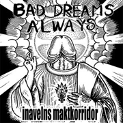BAD DREAMS ALWAYS - INAVELNS MAKTKORRIDOR