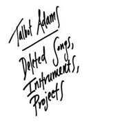 ADAMS, TALBOT - DELETED SONGS, INSTRUMENTS, PROJECTS