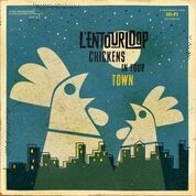 L'ENTOURLOOP - CHICKENS IN YOUR TOWN (2LP)