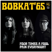 BOBKAT'65 - (BLACK) FOUR TIMES A FOOL/PAIN EVERYNIGHT