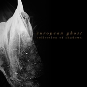 EUROPEAN GHOST - COLLECTORS OF SHADOWS