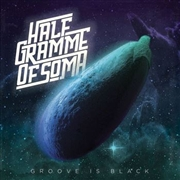 HALF GRAMME OF SOMA - GROOVE IS BLACK (WHITE)