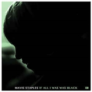 STAPLES, MAVIS - IF ALL I WAS WAS BLACK