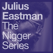 EASTMAN, JULIUS - THE NIGGER SERIES (2LP)