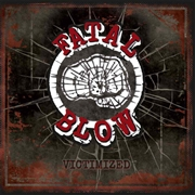 FATAL BLOW - VICTIMIZED