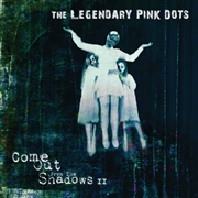 LEGENDARY PINK DOTS - COME OUT OF THE SHADOWS II
