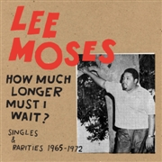 MOSES, LEE - HOW MUCH LONGER MUST I WAIT?
