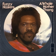 HASKINS, FUZZY - A WHOLE NOTHER THANG