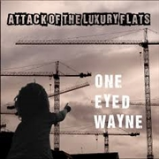 ONE EYED WAYNE - ATTACK OF THE LUXURY FLATS