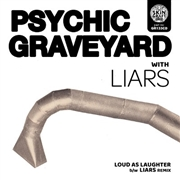 PSYCHIC GRAVEYARD/LIARS - LOUD AS LAUGHTER EP
