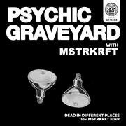 PSYCHIC GRAVEYARD/MSTRKRFT - DEAD IN DIFFERENT PLACES