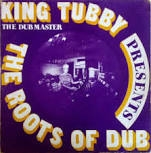 KING TUBBY - THE ROOTS OF DUB