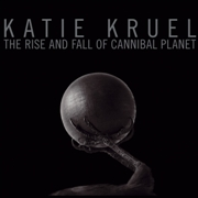 KATIE KRUEL - THE RISE AND FALL OF CANNIBAL PLANET