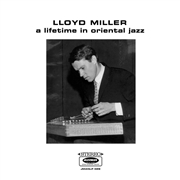 MILLER, LLOYD - A LIFETIME IN ORIENTAL JAZZ