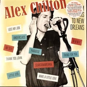 CHILTON, ALEX - FROM MEMPHIS TO NEW ORLEANS