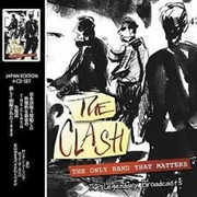 CLASH - THE ONLY BAND THAT MATTERS-LEGENDARY BROADCASTS (4CD)