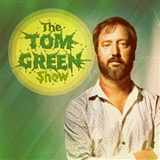 GREEN, TOM - THE TOM GREEN SHOW