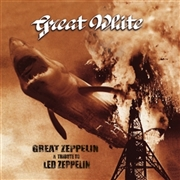 GREAT WHITE - GREAT ZEPPELIN (LED ZEPPELIN TRIBUTE)