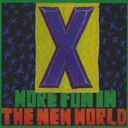X (USA) - MORE FUN IN THE NEW WORLD