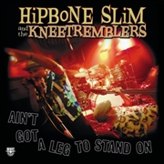 HIPBONE SLIM & THE KNEE TREMBLERS - AIN'T GOT A LEG TO STAND ON