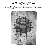 A HANDFUL OF DUST - THE EIGHTNESS OF ADAM QADMON