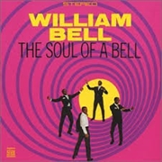 BELL, WILLIAM - SOUL OF A BELL