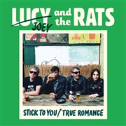 LUCY & THE RATS - STICK TO YOU/TRUE ROMANCE