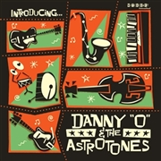 DANNY 'O' & THE ASTROTONES - INTRODUCING...