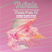 TWINK WITH MOTHS & LOCUSTS AND HEAVY FRIENDS - THINK PINK IV: RETURN TO DEEP SPACE