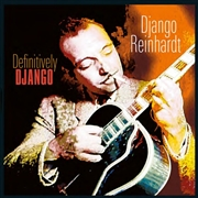 REINHARDT, DJANGO - DEFINITIVELY DJANGO