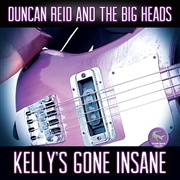 REID, DUNCAN -& THE BIG HEADS- - KELLY'S GONE INSANE