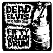 DEAD ELVIS & HIS ONE MAN GRAVE - FIFTY GALLON DRUM
