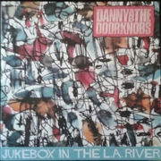 "DANNY & THE DOORKNOBS - JUKEBOX IN THE L.A. RIVER (+7"")"